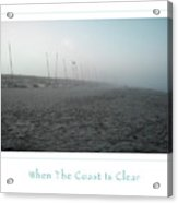 When The Coast Is Clear Acrylic Print