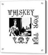 Whiskey For Tea Acrylic Print