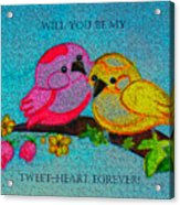 Will You Be My Tweet Heart Forever Acrylic Print