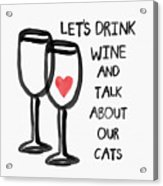 Wine And Cats- Art By Linda Woods Acrylic Print