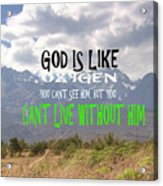 Wisdom Quote God Is Like Oxygen You Cant Live Without Him Acrylic Print