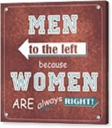 Women Are Always Right Acrylic Print