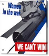 Women In The War - We Can't Win Without Them Acrylic Print