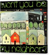 Wont You Be My Neighbor Acrylic Print
