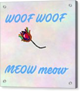 Woof Woof Meow Meow Acrylic Print