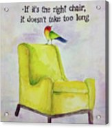 The Right Chair Acrylic Print