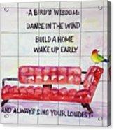 A Birds Wisdom Acrylic Print