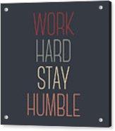 Work Hard Stay Humble Quote Acrylic Print