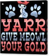 Yarr Give Meowl Your Gold Acrylic Print