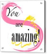 You Are Amazing Acrylic Print