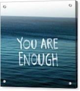 You Are Enough Acrylic Print