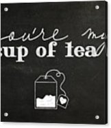 You Are My Cup Of Tea Acrylic Print