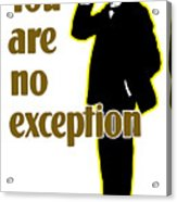 You Are No Exception - Join Now Acrylic Print