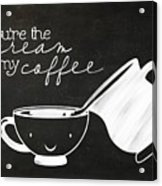 You Are The Cream In My Coffee Acrylic Print