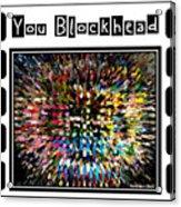 You Blockhead Poster Acrylic Print