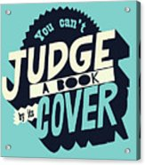 You Can't Judge A Book By Its Cover Inspirational Quote Acrylic Print