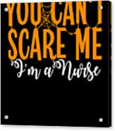 You Cant Scare Me Im A Nurse Doctor Ae Halloween Funny Humor Costume Acrylic Print