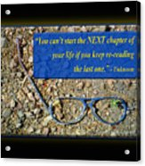 You Cant Start The Next Chapter Of Your Life If You Keep Re- Acrylic Print