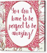 You Don't Have To Be Perfect To Be Amazing Acrylic Print