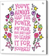 You Have Always Had The Power Acrylic Print