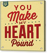 You Make My Heart Pound Acrylic Print