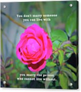 You Marry The Person Who Cannot Live Without Motivational Quote Acrylic Print