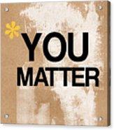 You Matter Acrylic Print