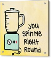 You Spin Me Right Round Acrylic Print