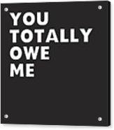 You Totally Owe Me- Art By Linda Woods Acrylic Print