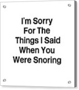 You Were Snoring- Art By Linda Woods Acrylic Print