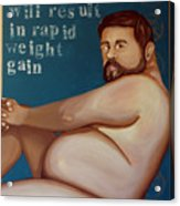 You'll Get Fat Acrylic Print