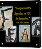 Your Fear Is 100 Percent  Dependent On You  For Its Survival Acrylic Print