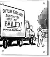 Your Friends Bailed Moving Co Acrylic Print