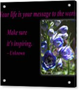 Your Life Is Your Message To The World. Make Sure Its Inspir Acrylic Print