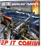 Your Metal Saves Our Convoys Acrylic Print by War Is Hell Store