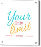 Your Only Limit Is You Acrylic Print