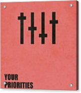 Your Priorities Are Your Character Corporate Startup Quotes Poster Acrylic Print