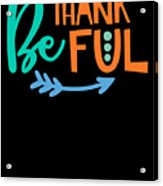 Be Thankful Thanksgiving Turkey Dinner Thank You Graphic Acrylic Print