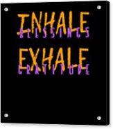 Inhale Blessings Exhale Gratitude Acrylic Print