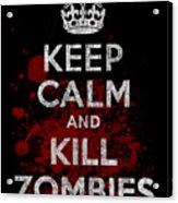 Keep Calm Kill Zombies Acrylic Print