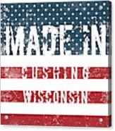 Made In Cushing, Wisconsin Acrylic Print