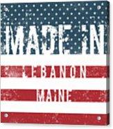 Made In Lebanon, Maine Acrylic Print