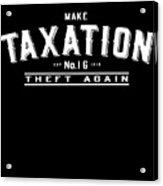 Make Taxation Theft Again Acrylic Print