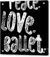 Peace Love Ballet Shirt Dancing Gift Cute Ballerina Girls Dancer Dance Light Acrylic Print