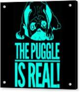 Puggle Is Real Funny Humor Pug Dog Lovers Acrylic Print