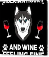Siberian Husky And Wine Felling Fine Dog Lover Acrylic Print