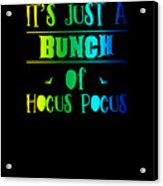 tshirt Its Just A Bunch Of Hocus Pocus vertical rainbow Acrylic Print
