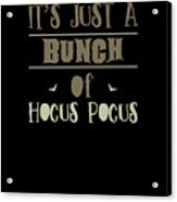 tshirt Its Just A Bunch Of Hocus Pocus vintage Acrylic Print