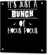 tshirt Its Just A Bunch Of Hocus Pocus white fill Acrylic Print