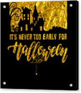 tshirt Its Never Too Early For Halloween gold foil Acrylic Print